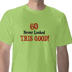 60 Never Looked This Good t-shirts